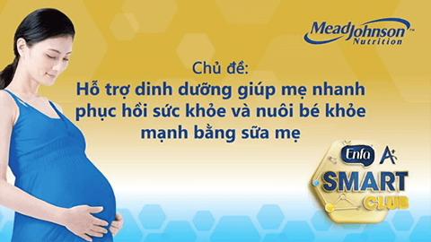 [Video]: Hỗ trợ dinh dưỡng giúp mẹ nhanh phục hồi sức khỏe và nuôi bé khỏe mạnh bằng sữa mẹ
